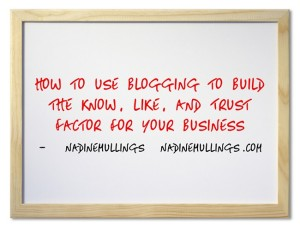 About ME     Contact/Connect ME  How to Use Blogging to Build the Know, Like, and Trust Factor for Your Business