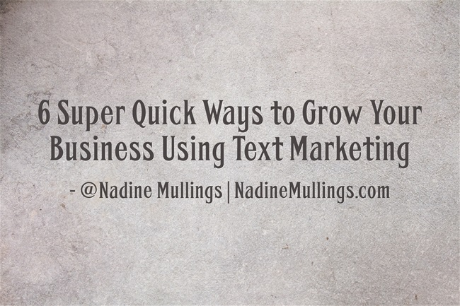 6 Super Quick Ways to Grow Your Business Using Text Marketing
