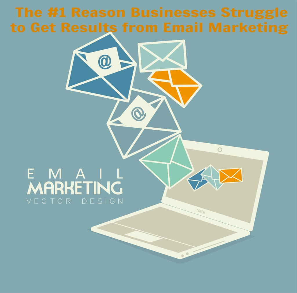 The #1 Reason Businesses Struggle to Get Results from Email Marketing