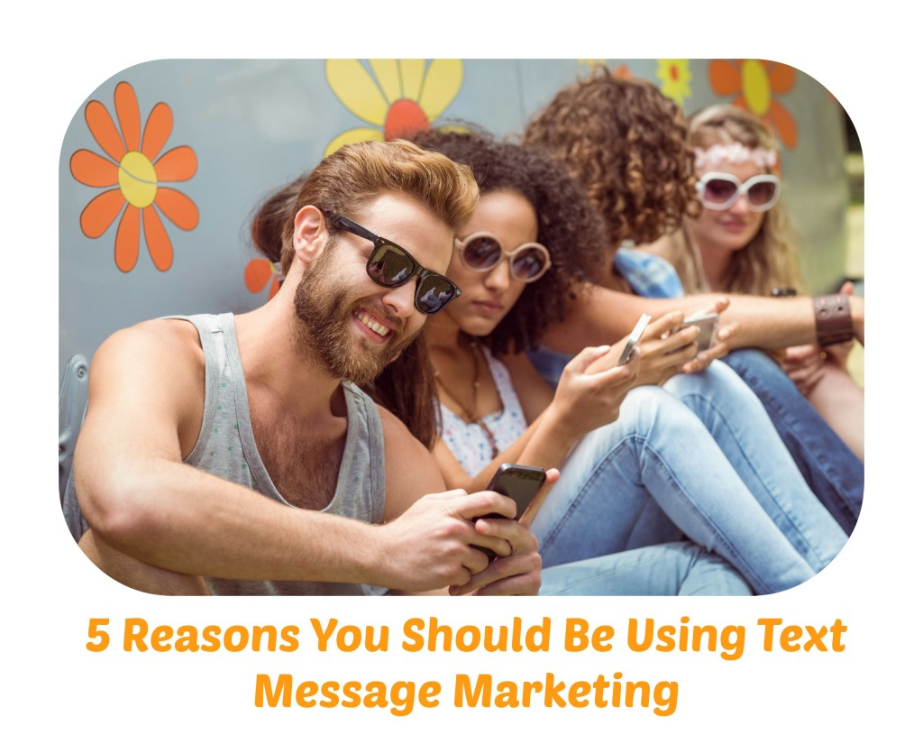 5 Reasons You Should Be Using Text Message Marketing