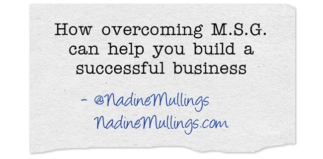 How overcoming M.S.G. can help you build a successful business