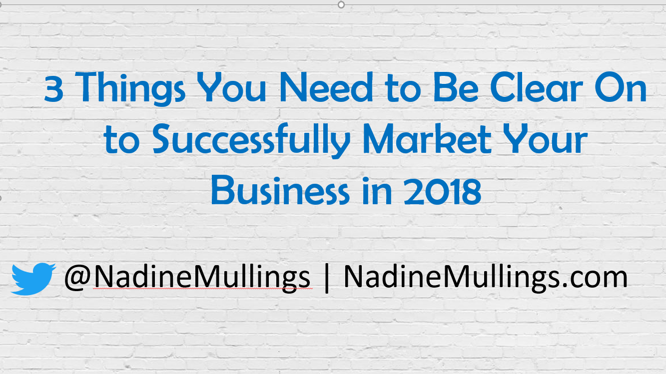 3 Things You Need to Be Clear On to Successfully Market Your Business in 2018