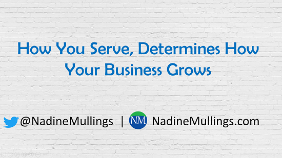 How You Serve, Determines How Your Business Grows