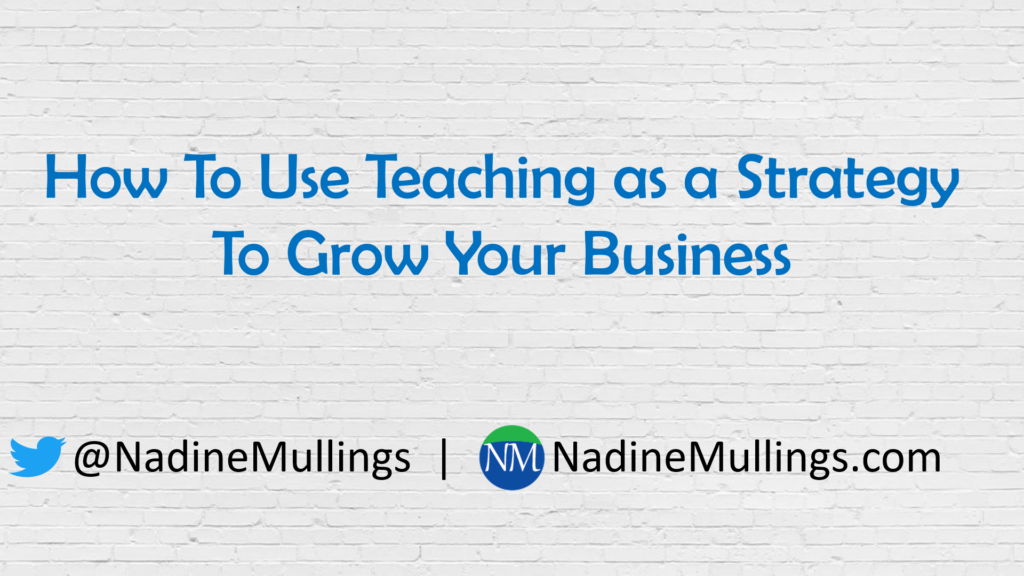 HOW TO USE TEACHING TO GROW YOUR BUSINESS