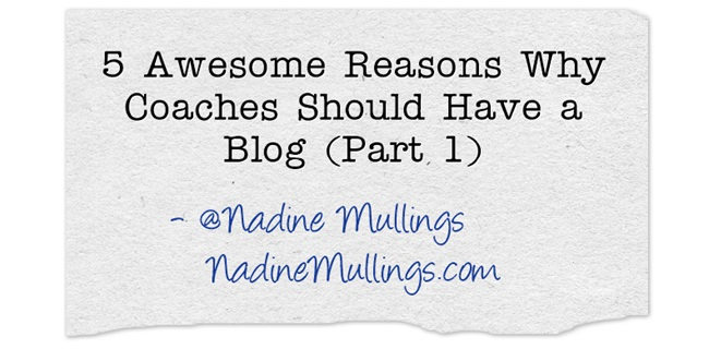5 Awesome Reasons Why Coaches Should Have a Blog (Part 1)